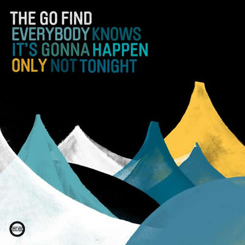 the go find - everybody knows its gonna happen only not tonight